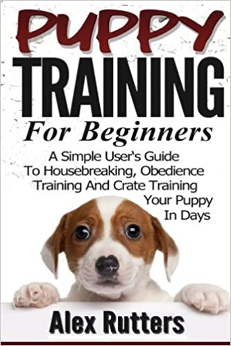 Puppy Training Puppy Training For Beginners A Simple Users Guide