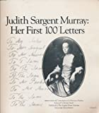 img - for Judith Sargent Murray: Her first 100 Letters book / textbook / text book