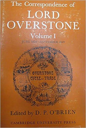 The Correspondence of Lord Overstone: Volume 1: June 1804 - September 1849 v. 1