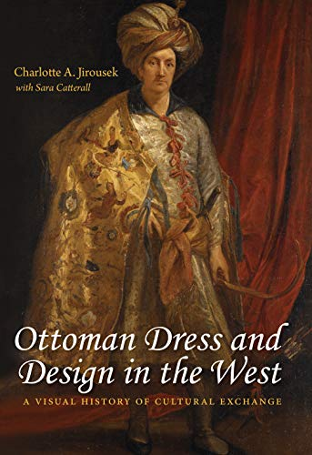 Ottoman Dress and Design in the West: A Visual History of Cultural Exchange -