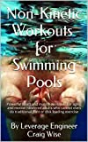 Non-Kinetic Workouts for Swimming Pools: Powerful heart and muscle workouts for aging and motion hindered adults who cannot even do traditional joint or ... exercise (non-kinetic Exercise Book 1)