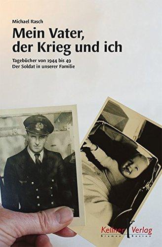 Mein Vater, der Krieg und ich: Tagebücher 1944-1949