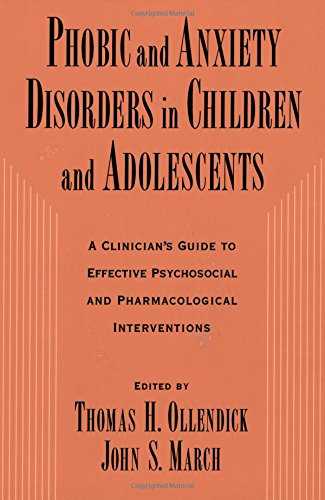 Phobic and Anxiety Disorders in Children and Adolescents: A Clinician's Guide to Effective Psychosocial and Pharmacologi