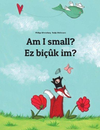 Am I small? Ez bicuk im?: Children's Picture Book English-Kurdish (Dual Language/Bilingual Edition)