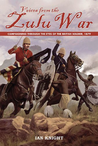 Voices From the Zulu War: Campaigning Through the Eyes of the British Soldier, 1879