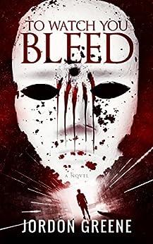 To Watch You Bleed by [Greene, Jordon]