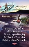 Environmental Effects of Innovative Coastal Lagoon Dredging for Shoreline Restoration Project in Ghana, West Africa, Emmanuel Lamptey, 1611221404