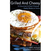 Grilled and Cheesy: 12 Gourmet Grilled Cheeses Easily Made at Home
