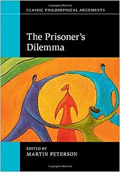 The Prisoner's Dilemma (Classic Philosophical Arguments)