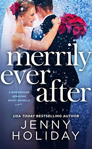 Merrily Ever After: A Novella (Bridesmaids Behaving Badly) by [Holiday, Jenny]
