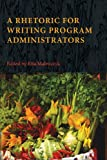 A Rhetoric for Writing Program Administrators, , 1602354332