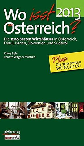 Wo isst Österreich 2013: Die 1200 besten Wirtshäuser in Österreich, Friaul, Istrien, Slowenien und Südtirol