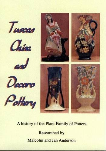 (TUSCAN CHINA AND DECORO POTTERY (PLANT THE POTTER): A HISTORY OF THE PLANT FAMILY OF POTTERS, 1756 TO 1970. (SIGNED). )