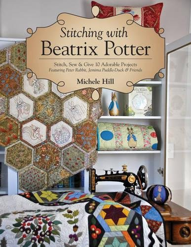 Stitching with Beatrix Potter: Stitch, Sew & Give 10 Adorable Projects Featuring Peter Rabbit, Jemima Puddle-Duck & Friends [Michele Hill] (Tapa Blanda)