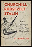 Churchill-Roosevelt-Stalin : The War They Waged and the Peace They Sought, Feis, Herbert, 0691056072