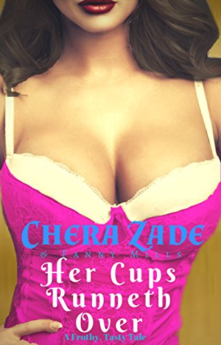 Her Cups Runneth Over: A Frothy, Tasty Tale