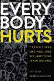 Everybody Hurts: Transitions, Endings, and Resurrections in Fan Cultures (Fandom & Culture)