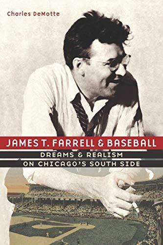 James T. Farrell and Baseball: Dreams and Realism on Chicago's South Side por Charles DeMotte