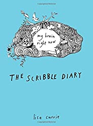The Scribble Diary: My Brain Right Now by Lisa Currie (2012-05-01)