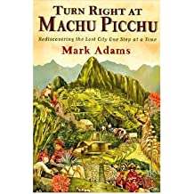 Turn Right at Machu Picchu: Rediscovering the Lost City One Step at a Time (Hardback) - Common