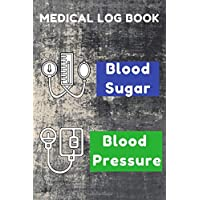 Medical Log book: Blood Sugar Blood Pressure. Monitor your health. Record and track your sleep quality, your foods…
