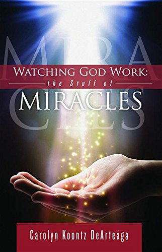Watching God Work: The Stuff of Miracles by [DeArteaga, Carolyn Koontz]