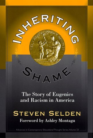 Inheriting Shame  The Story Of Eugenics And Racism In America  Advances In Contemporary Educational Thought Series  By Steven Selden  1999 01 31