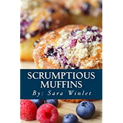 Scrumptious Muffins: Sweet And Savory Muffin Recipes
