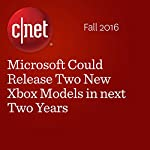 Microsoft Could Release Two New Xbox Models in next Two Years | Roger Cheng