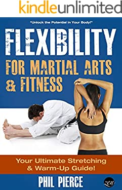 Flexibility for Martial Arts and Fitness: Your Ultimate Stretching and Warm-Up Guide!
