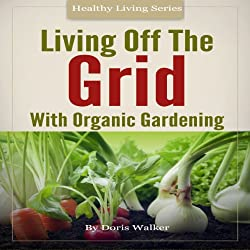 Living Off the Grid with Organic Gardening