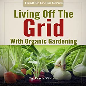 Living Off the Grid with Organic Gardening Audiobook