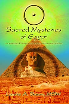 Sacred Mysteries of Egypt: An Astrological Interpretation of Ancient Holographic Wisdom by [Baum MSW, Laurie A.]