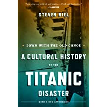 Down with the Old Canoe: A Cultural History of the Titanic Disaster (Updated Edition)