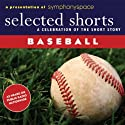Selected Shorts: Baseball! Performance by John Updike, T.C. Boyle Narrated by Jack Davidson, Fritz Weaver