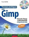 Travaux pratiques avec Gimp - 2e éd. - Retouche d'image et photomontage à la portée de tous