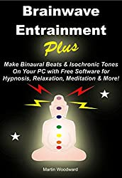 Brainwave  Entrainment Plus - Make Binaural Beats & Isochronic Tones On Your PC with Free Software for Hypnosis, Relaxation, Meditation & More! (English Edition)