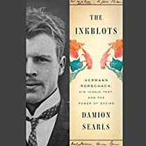 THE INKBLOTS: HERMANN RORSCHACH, HIS ICONIC TEST, AND THE POWER OF SEEING