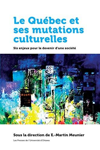 Le Québec et ses mutations culturelles: Six enjeux pour le devenir d'une société (Amérique française) (French Edition)