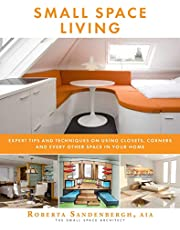 Small Space Living: Expert Tips and Techniques on Using Closets, Corners, and Every Other Space in Your Home