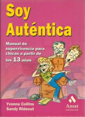 SOY AUTÉNTICA. Manual de supervivencia para chicas a partir de los 13 años
