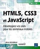 HTML5, CSS3 et JavaScript - Développez vos sites pour les terminaux mobiles