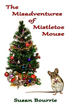 The Misadventures of Mistletoe Mouse by [Bourrie, Susan]