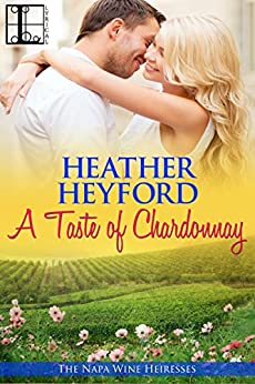 A Taste of Chardonnay (The Napa Wine Heiresses Book 1) by [Heyford, Heather]