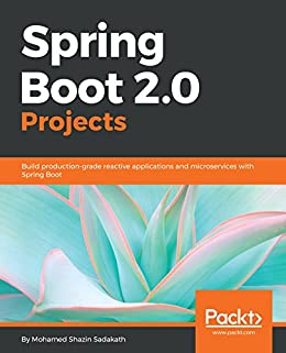 Spring Boot 2.0 Projects: Build production-grade reactive applications and microservices with Spring Boot by [Sadakath, Mohamed Shazin]