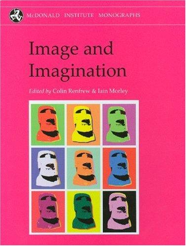 Image and Imagination: A Global Prehistory of Figurative Representation (McDonald Institute Monographs)