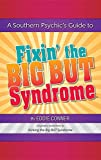 img - for A Southern Psychic's Guide to Fixin' the Big But Syndrome: Originally Published as Kicking the Big But Syndrome book / textbook / text book