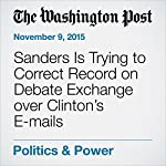 Sanders Is Trying to Correct Record on Debate Exchange over Clinton's E-mails | Chris Cillizza