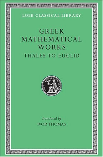 greek-mathematical-works-volume-i-thales-to-euclid-loeb-classical-library-no-335