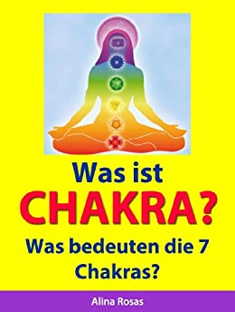 was ist chakra was bedeuten die 7 chakras german edition kindle edition by alina rosas. Black Bedroom Furniture Sets. Home Design Ideas